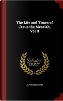 The Life and Times of Jesus the Messiah, Vol II by Alfred Edersheim