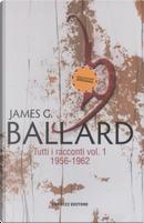 Tutti i racconti 1956-1962 by J. G. Ballard