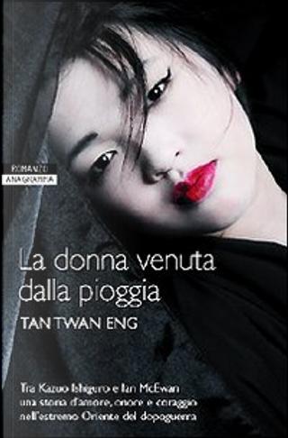 La donna venuta dalla pioggia by Tan Twan Eng