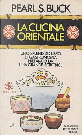 La cucina orientale by Pearl S. Buck