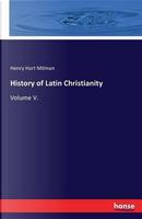 History of Latin Christianity by Henry Hart Milman
