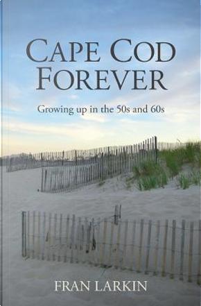Cape Cod Forever by fran Larkin