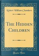 The Hidden Children (Classic Reprint) by Robert William Chambers