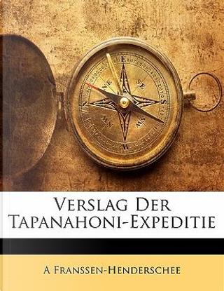 Verslag Der Tapanahoni-Expeditie by A. Franssen-Henderschee