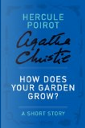How Does Your Garden Grow? by Agatha Christie