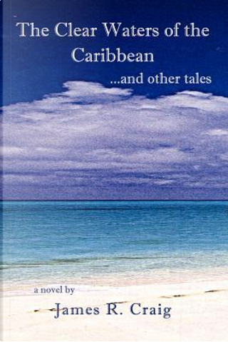 The Clear Waters of the Caribbean by James R. Craig
