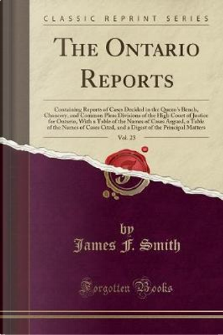 The Ontario Reports, Vol. 23 by James F. Smith