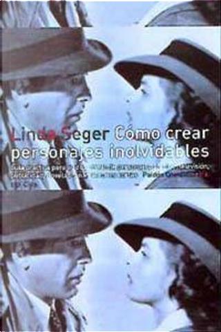 Cómo crear personajes inolvidables by Linda Seger