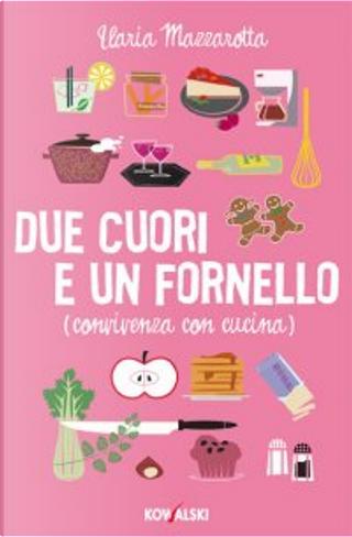 Due cuori e un fornello by Ilaria Mazzarotta