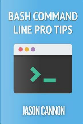 Bash Command Line Pro Tips by Jason Cannon