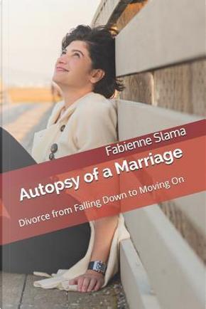 Autopsy of a Marriage by Fabienne Slama