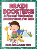 Brain Boosters! A Fun and Challenging Activity Book for Kids by Bobo's Children Activity Books
