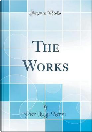 The Works (Classic Reprint) by Pier Luigi Nervi