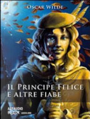 Il principe felice e altre fiabe. Audiolibro. CD Audio by Oscar Wilde