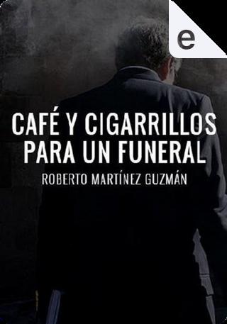 Café y cigarrillos para un funeral by Roberto Martínez Guzmán