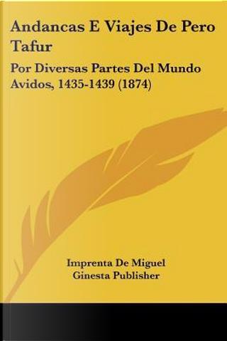 Andancas E Viajes de Pero Tafur by De Imprenta De Miguel Ginesta Publisher