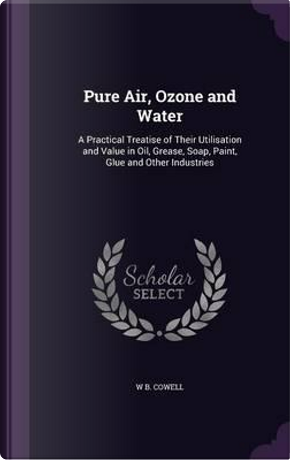 Pure Air, Ozone and Water by W B Cowell