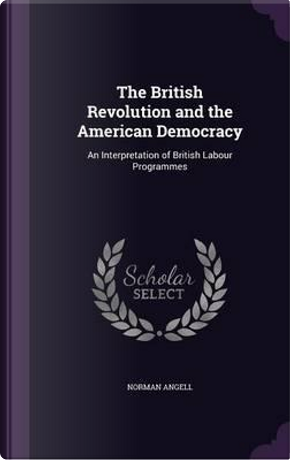 The British Revolution and the American Democracy by Norman Angell