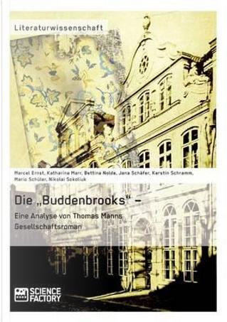 Die Buddenbrooks - Eine Analyse von Thomas Manns Gesellschaftsroman by Marcel Ernst