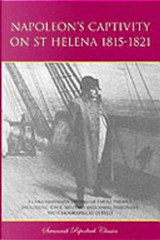 Napoleon's Captivity on St Helena 1815-1821 by Arnold Chaplin