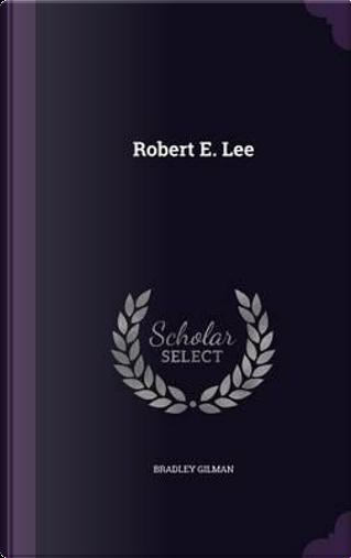 Robert E. Lee by Bradley Gilman