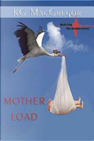 Mother Load by K. G. MacGregor