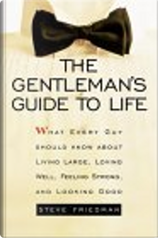 The Gentleman's Guide to Life by Steve Friedman