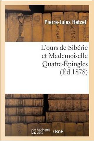 L'Ours de Siberie et Mademoiselle Quatre-Epingles by Hetzel-P-J