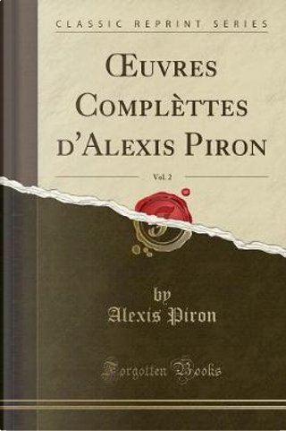 OEuvres Complèttes d'Alexis Piron, Vol. 2 (Classic Reprint) by Alexis Piron