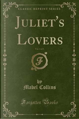 Juliet's Lovers, Vol. 1 of 3 (Classic Reprint) by Mabel Collins