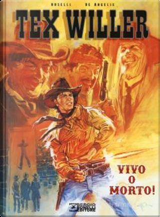 Tex Willer: Vivo o morto! by Mauro Boselli