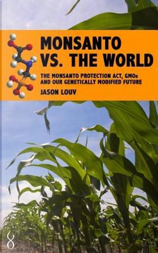 Monsanto vs. the World by Jason Louv