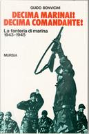 Decima marinai! Decima comandante! La fanteria di marina 1943-45 by Guido Bonvicini