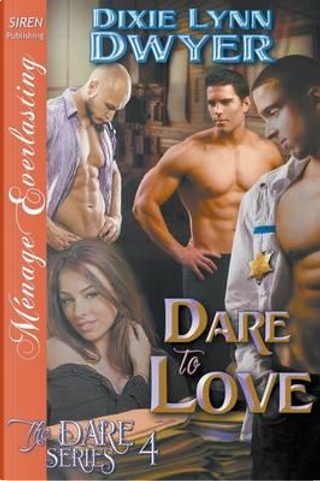 Dare to Love [The Dare Series 4] (Siren Publishing Menage Everlasting) by Dixie Lynn Dwyer