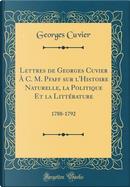 Lettres de Georges Cuvier À C. M. Pfaff sur l'Histoire Naturelle, la Politique Et la Littérature by Georges Cuvier