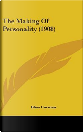 The Making of Personality by Bliss Carman