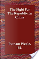 The Fight For The Republic In China by B. L. Putnam Weale