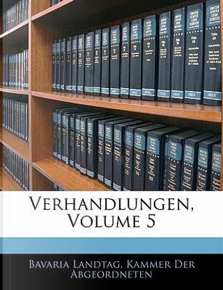 Verhandlungen der zweiten kammer der Ständenversamittlung des Konigreicht Baiern, Fünfter Band by Bavaria Landtag. Kammer Der Abgeordneten