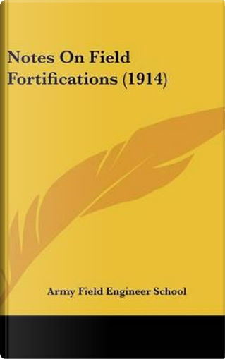 Notes on Field Fortifications (1914) by Field Engine Army Field Engineer School