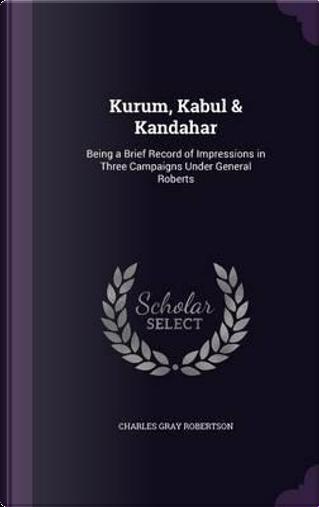 Kurum, Kabul & Kandahar by Charles Gray Robertson