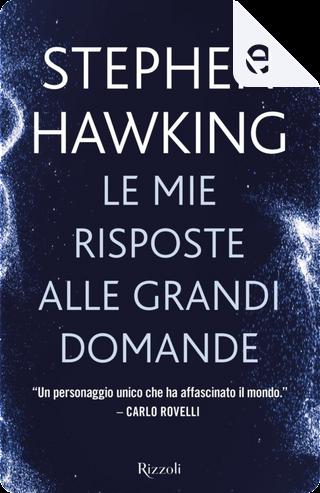 Le mie risposte alle grandi domande by Stephen Hawking
