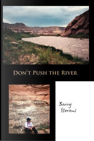 Don't Push the River by Barry Stevens