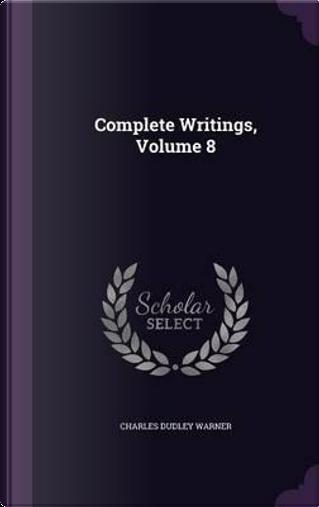 Complete Writings, Volume 8 by Charles Dudley Warner