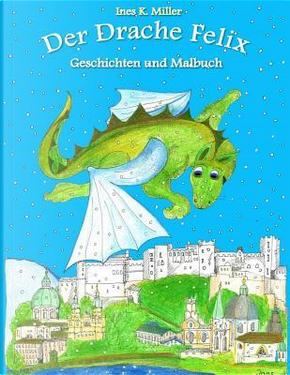 Der Drache Felix by Ines K. Miller