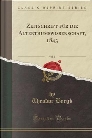 Zeitschrift für die Alterthumswissenschaft, 1843, Vol. 1 (Classic Reprint) by Theodor Bergk