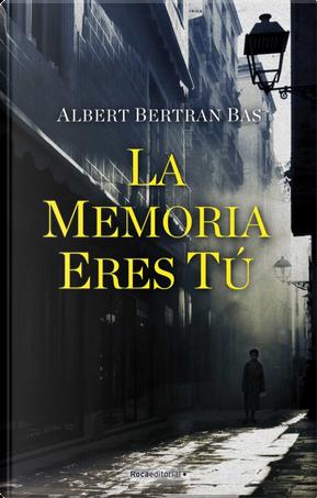 La memoria eres tú by Albert Bertran Bas