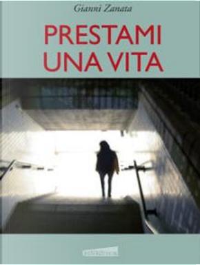 Prestami una vita by Gianni Zanata