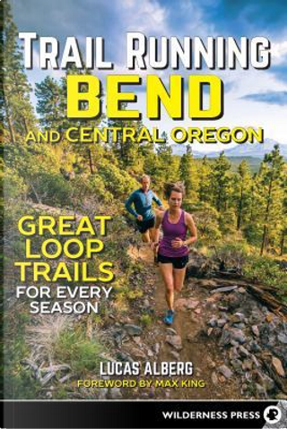 Trail Running Bend and Central Oregon by Lucas Alberg