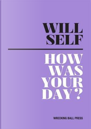 How Was Your Day by Will Self