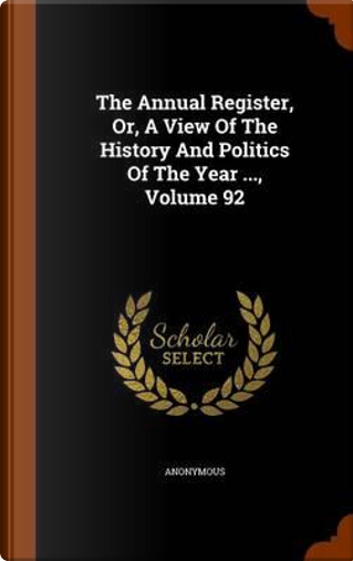 The Annual Register, Or, a View of the History and Politics of the Year, Volume 92 by ANONYMOUS